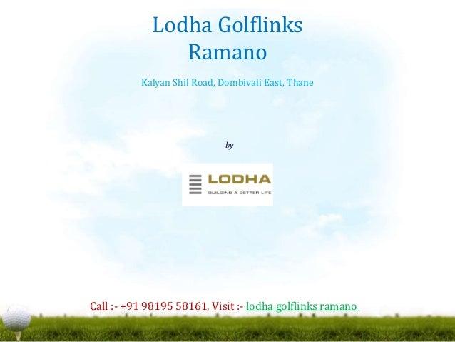 by Lodha Group Lodha Golflinks Ramano Kalyan Shil Road, Dombivali East, Thane Call :- +91 98195 58161, Visit :- lodha golf...