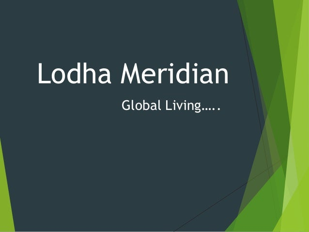 Lodha Meridian Global Living…..