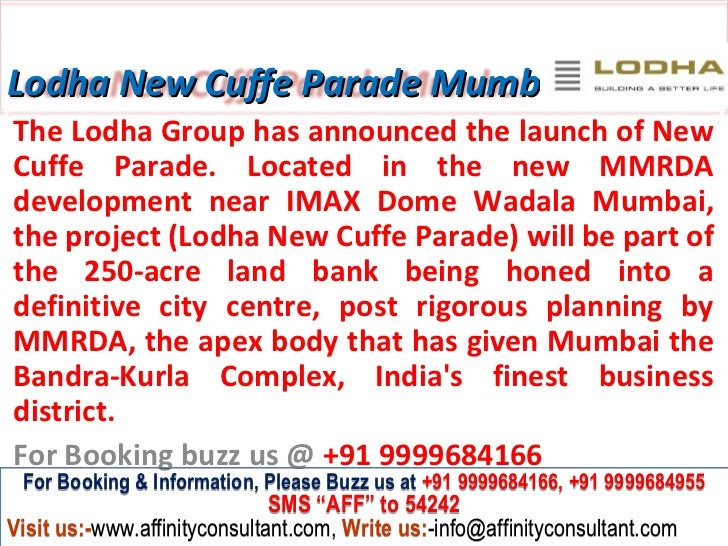 Lodha New Cuffe Parade MumbaiThe Lodha Group has announced the launch of NewCuffe Parade. Located in the new MMRDAdevelopm...