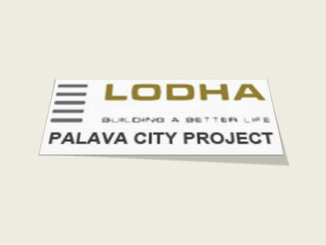 ABOUT THE PROJECT Lodha palava city which is residential township at Dombivali established by one the most prominent real ...