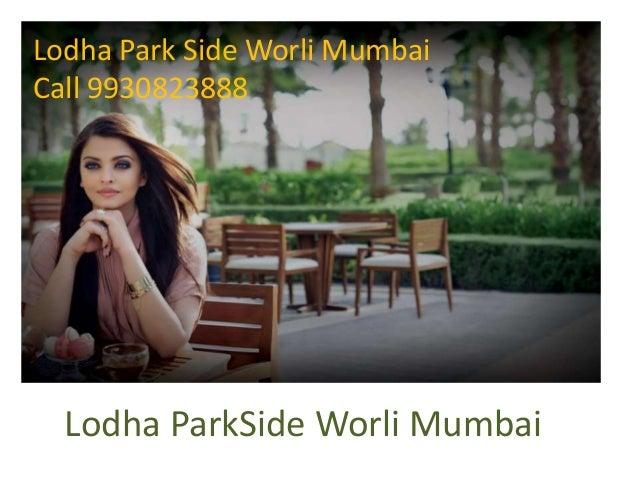 Lodha ParkSide Worli Mumbai Lodha Park Side Worli Mumbai Call 9930823888