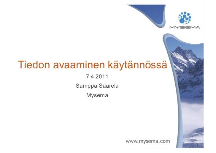 Tiedon avaaminen käytännössä             7.4.2011          Samppa Saarela             Mysema