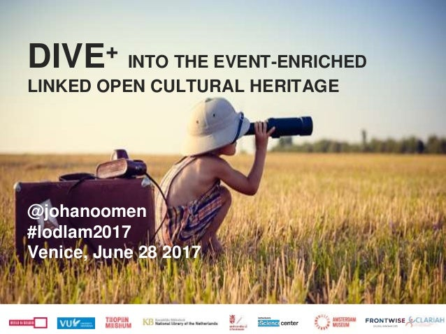 DIVE+ INTO THE EVENT-ENRICHED LINKED OPEN CULTURAL HERITAGE @johanoomen #lodlam2017 Venice, June 28 2017