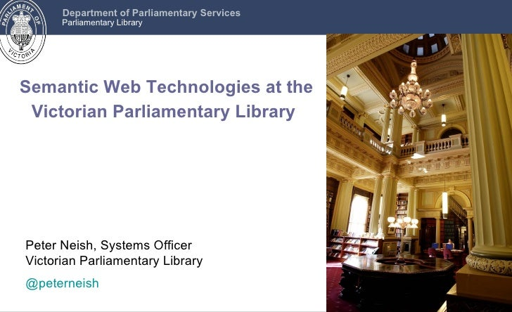 Department of Parliamentary Services      Parliamentary LibrarySemantic Web Technologies at the Victorian Parliamentary Li...
