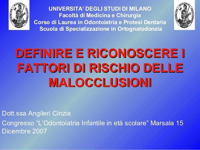 DEFINIRE E RICONOSCERE IDEFINIRE E RICONOSCERE I FATTORI DI RISCHIO DELLEFATTORI DI RISCHIO DELLE MALOCCLUSIONIMALOCCLUSIO...