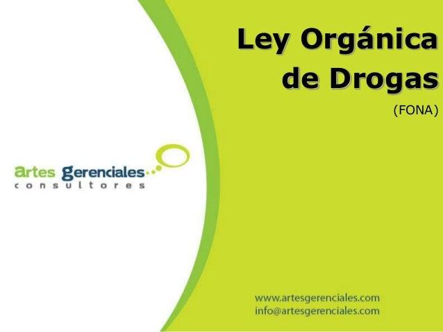 Ley Orgánica   de Drogas         (FONA)