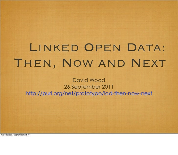 Linked Open Data:           Then, Now and Next                                         David Wood                         ...