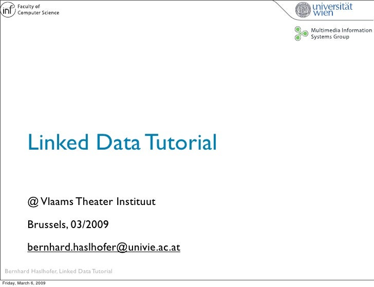 Linked Data Tutorial              @ Vlaams Theater Instituut             Brussels, 03/2009             bernhard.haslhofer@...