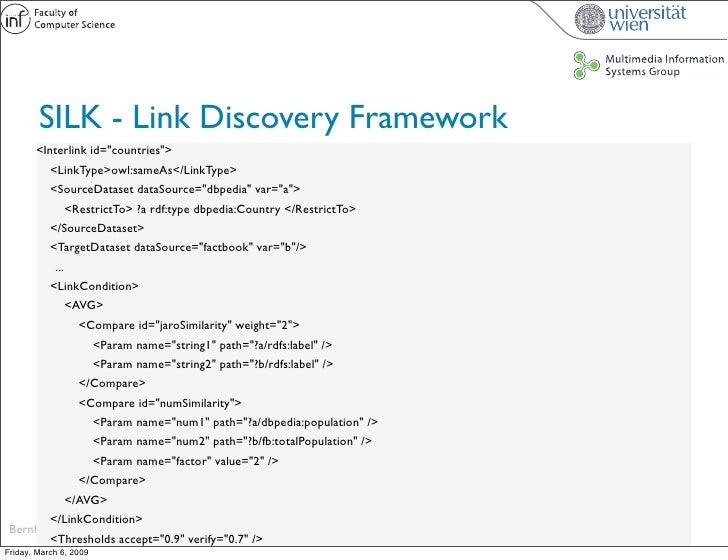 SILK - Link Discovery Framework        <Interlink id=quot;countriesquot;>           <LinkType>owl:sameAs</LinkType>       ...