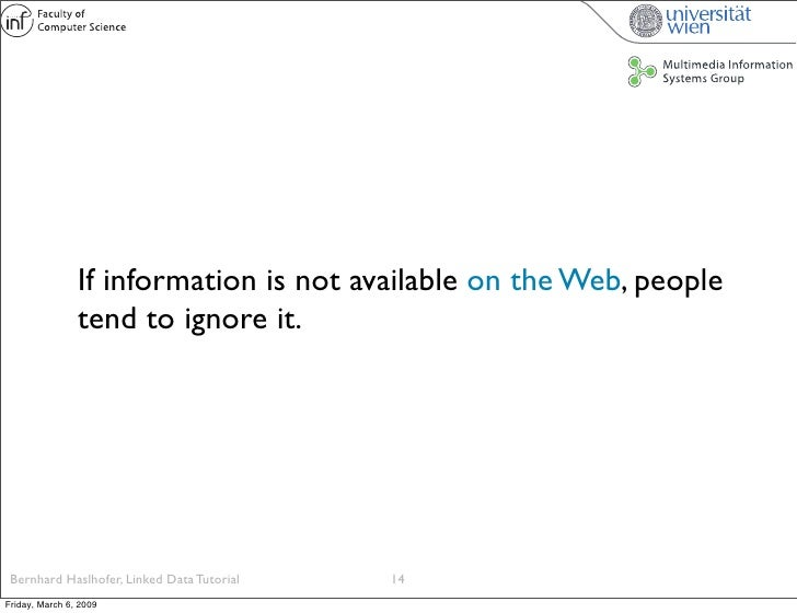 If information is not available on the Web, people                 tend to ignore it.      Bernhard Haslhofer, Linked Data...