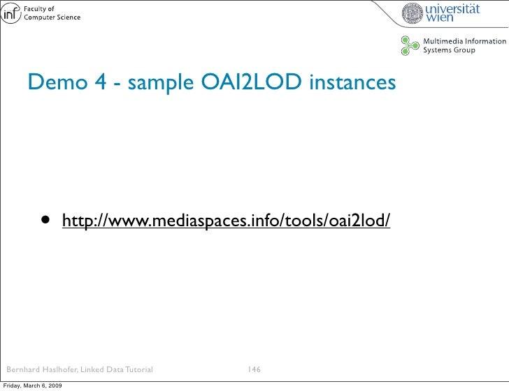 Demo 4 - sample OAI2LOD instances                  •          http://www.mediaspaces.info/tools/oai2lod/      Bernhard Has...