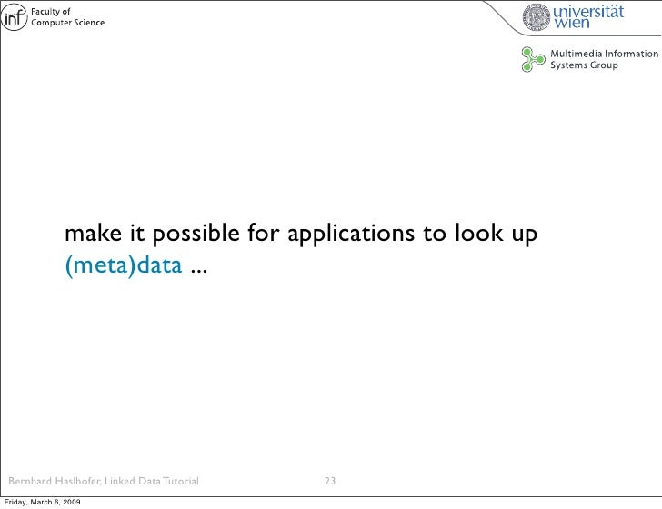 make it possible for applications to look up                 (meta)data ...      Bernhard Haslhofer, Linked Data Tutorial ...