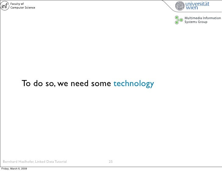 To do so, we need some technology      Bernhard Haslhofer, Linked Data Tutorial   25 Friday, March 6, 2009