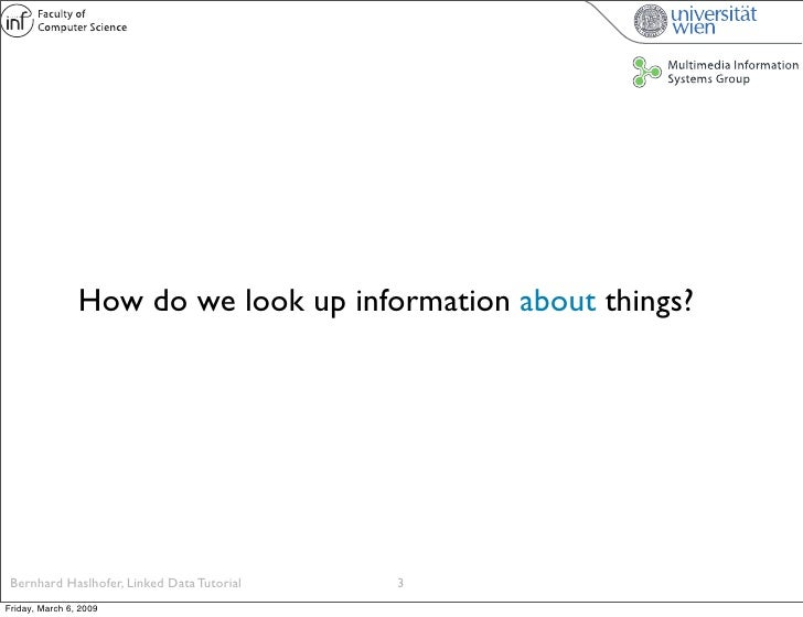 How do we look up information about things?      Bernhard Haslhofer, Linked Data Tutorial   3 Friday, March 6, 2009