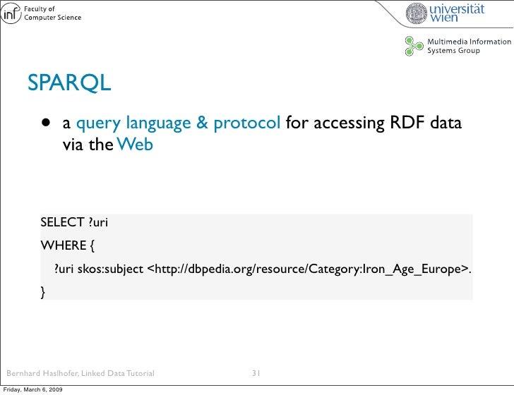 SPARQL              •          a query language & protocol for accessing RDF data                         via the Web     ...