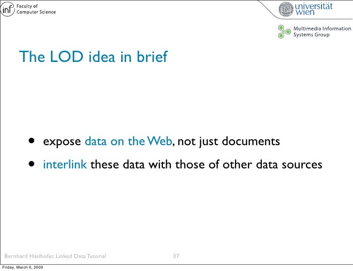 The LOD idea in brief                  •          expose data on the Web, not just documents               •          inte...