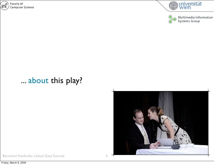 ... about this play?      Bernhard Haslhofer, Linked Data Tutorial   5 Friday, March 6, 2009