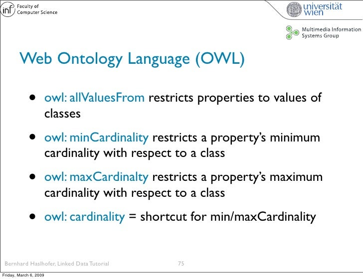 Web Ontology Language (OWL)               •          owl: allValuesFrom restricts properties to values of                 ...