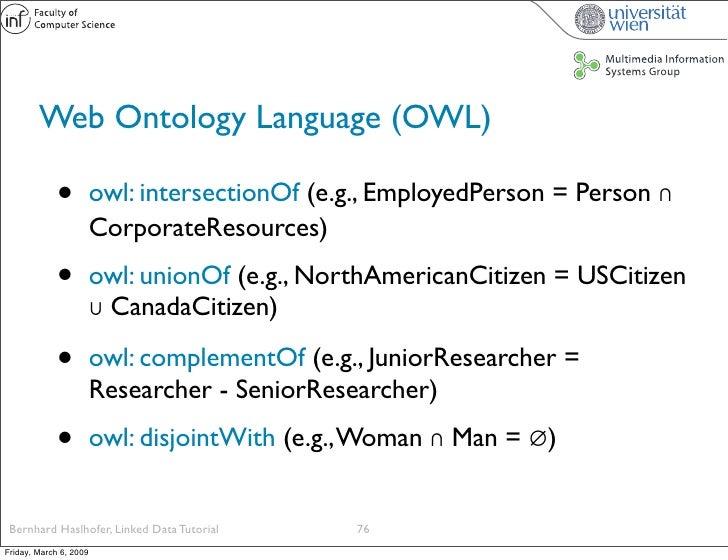 Web Ontology Language (OWL)               •          owl: intersectionOf (e.g., EmployedPerson = Person ∩                 ...
