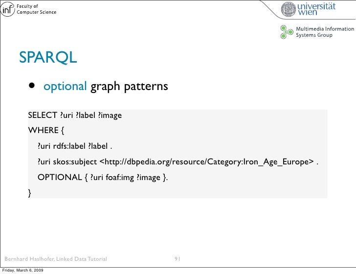 SPARQL              •          optional graph patterns               SELECT ?uri ?label ?image              WHERE {       ...