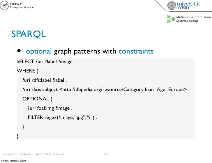 SPARQL              •          optional graph patterns with constraints              SELECT ?uri ?label ?image            ...
