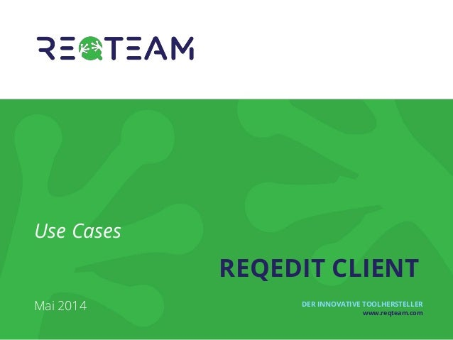 DER INNOVATIVE TOOLHERSTELLER  www.reqteam.com  Use Cases  Mai 2014  REQEDIT CLIENT