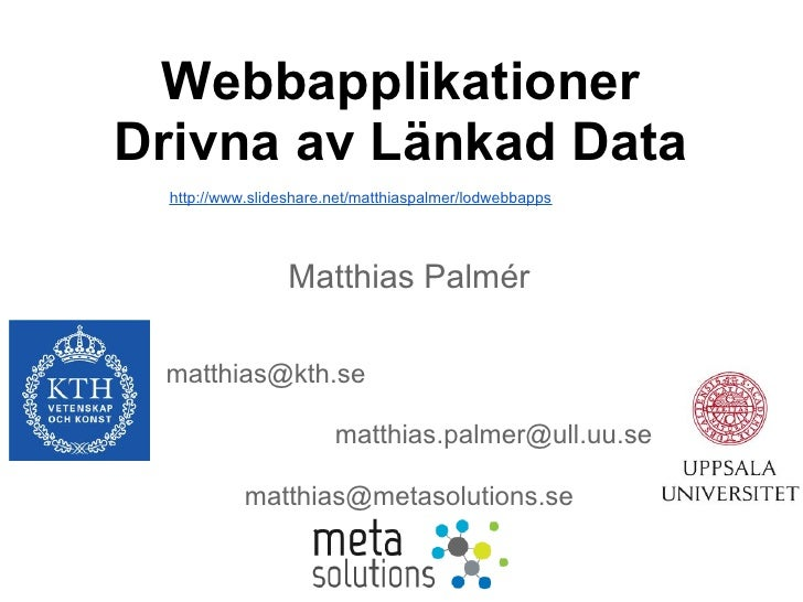 WebbapplikationerDrivna av Länkad Data  http://www.slideshare.net/matthiaspalmer/lodwebbapps                  Matthias Pal...