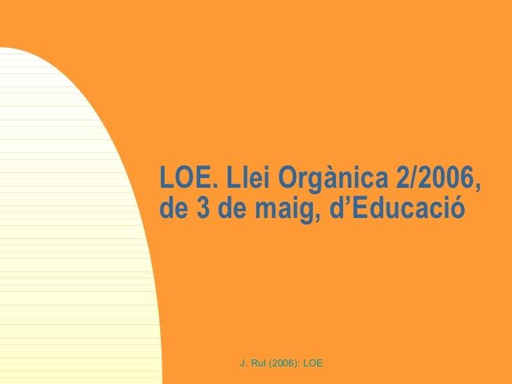 LOE. Llei Orgànica 2/2006, de 3 de maig, d'Educació