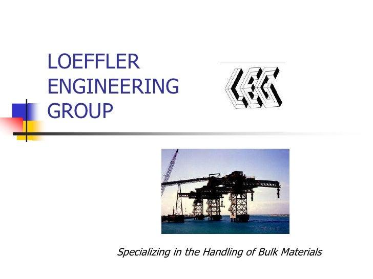 LOEFFLERENGINEERINGGROUP<br />Specializing in the Handling of Bulk Materials<br />