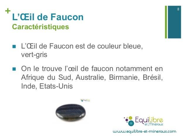 + L'Œil de Faucon Caractéristiques n L'Œil de Faucon est de couleur bleue, vert-gris n On le trouve l'œil de faucon no...