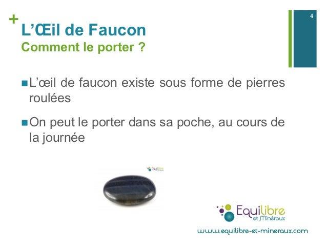 + L'Œil de Faucon Comment le porter ? nL'œil de faucon existe sous forme de pierres roulées nOn peut le porter dans sa...