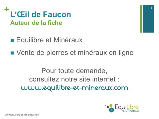 + L'Œil de Faucon Auteur de la fiche n Equilibre et Minéraux n Vente de pierres et minéraux en ligne Pour toute demand...