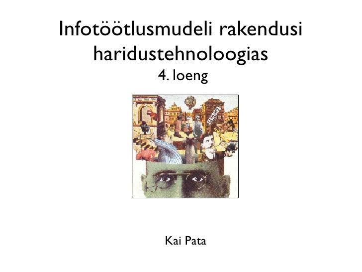 Infotöötlusmudeli rakendusi    haridustehnoloogias          4. loeng           Kai Pata
