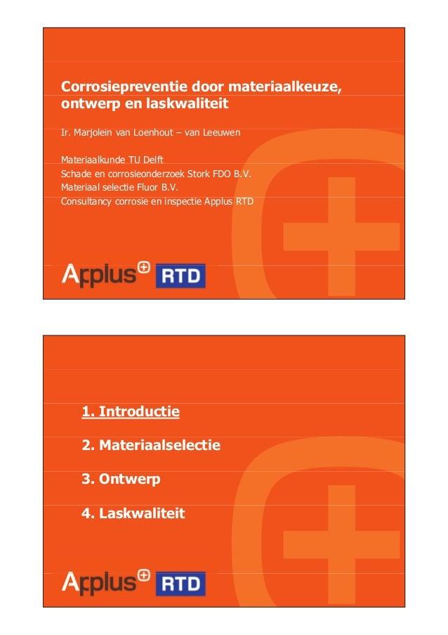 Corrosiepreventie door materiaalkeuze, ontwerp en laskwaliteit I M j l i L h t LIr. Marjolein van Loenhout – van Leeuwen M...