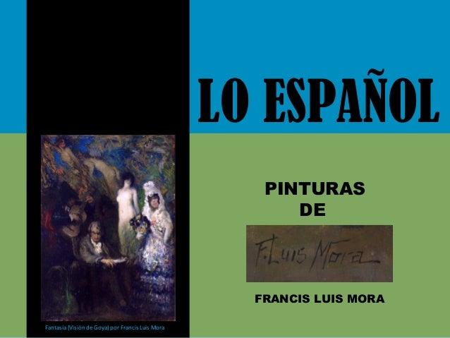 Fantasía (Visión de Goya) por Francis Luis Mora LO ESPAÑOL PINTURAS DE FRANCIS LUIS MORA