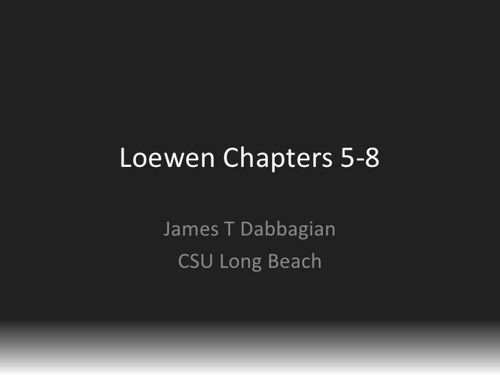 Loewen Chapters 5-8<br />James T Dabbagian<br />CSU Long Beach<br />