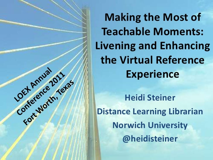 Making the Most of Teachable Moments: Livening and Enhancing the Virtual Reference Experience<br />LOEX Annual <br />Confe...