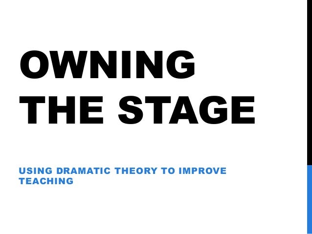 Owning the Stage: Using Dramatic Theory to Improve