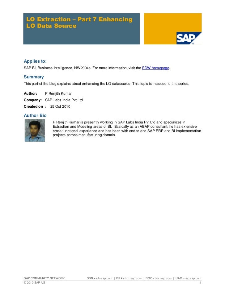 LO Extraction – Part 7 Enhancing LO Data SourceApplies to:SAP BI, Business Intelligence, NW2004s. For more information, vi...