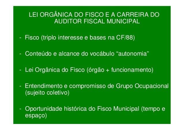 LEI ORGÂNICA DO FISCO E A CARREIRA DO AUDITOR FISCAL MUNICIPAL - Fisco (triplo interesse e bases na CF/88) - Conteúdo e al...