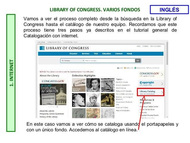 1.INTERNET LIBRARY OF CONGRESS. VARIOS FONDOS En este caso vamos a ver cómo se cataloga usando el portapapeles y con un ún...