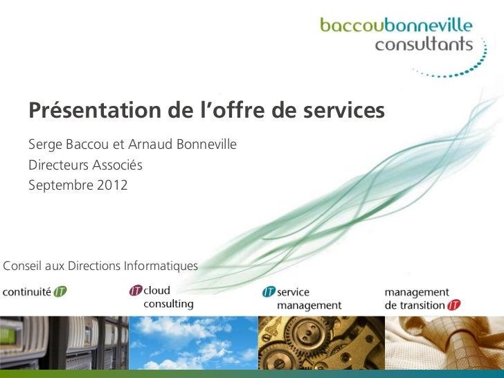 Présentation de l'offre de services    Serge Baccou et Arnaud Bonneville    Directeurs Associés    Septembre 2012Conseil a...