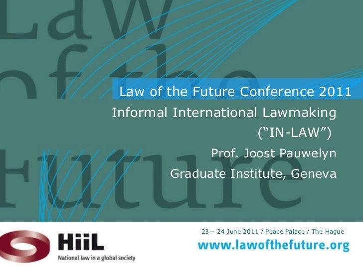 """Informal International Lawmaking (""""IN-LAW"""")  Prof. Joost Pauwelyn Graduate Institute, Geneva"""