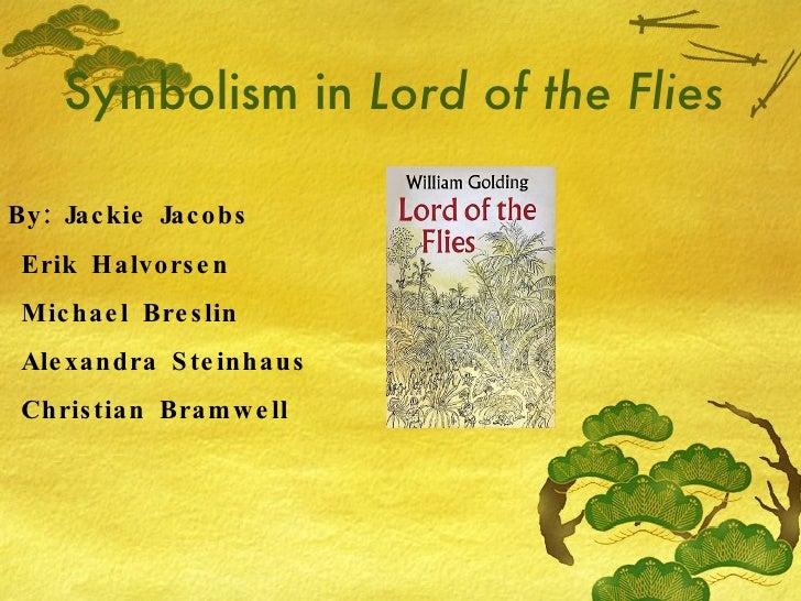Symbolism in  Lord of the Flies By: Jackie Jacobs Erik Halvorsen Michael Breslin Alexandra Steinhaus Christian Bramwell