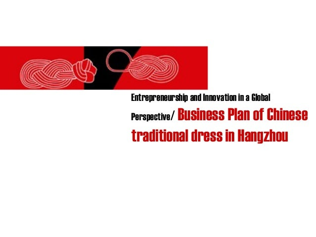 Entrepreneurship and Innovation in a Global Perspective/ Business Plan of Chinese traditional dress in Hangzhou