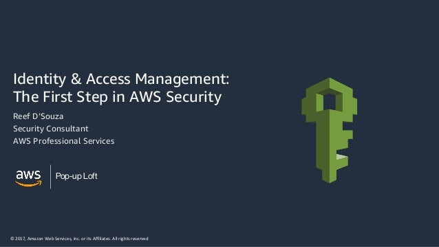 © 2017, Amazon Web Services, Inc. or its Affiliates. All rights reserved Pop-up Loft Identity & Access Management: The Fir...