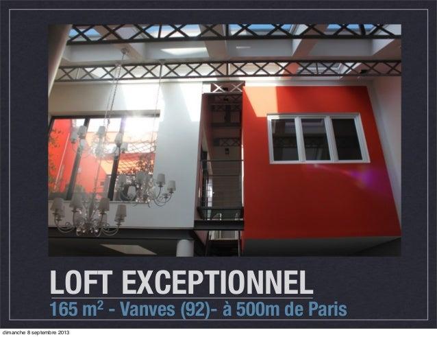 LOFT EXCEPTIONNEL 165 m2 - Vanves (92)- à 500m de Paris dimanche 8 septembre 2013
