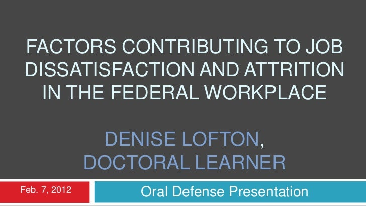 FACTORS CONTRIBUTING TO JOBDISSATISFACTION AND ATTRITION  IN THE FEDERAL WORKPLACE                DENISE LOFTON,          ...