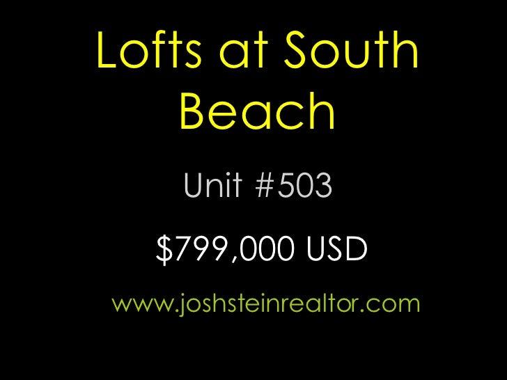 Lofts at South Beach Unit #503 www.joshsteinrealtor.com $799,000 USD