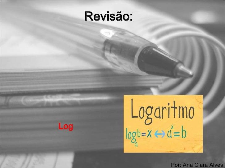 Revisão:Log                 Por: Ana Clara Alves